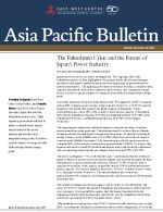 Asia Pacific Bulletin: The Fukushima Crisis and the Future of Japan's Power Industry (Click for PDF)